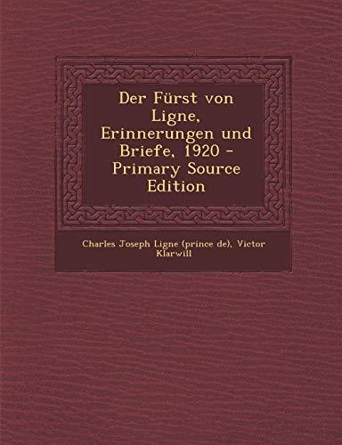 Der Furst Von Ligne, Erinnerungen Und Briefe, 1920 - Primary Source Edition