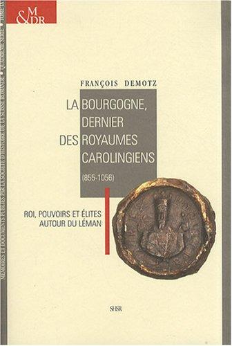 La Bourgogne, dernier des royaumes carolingiens (855-1056) : Roi, pouvoirs et élites autour du Léman