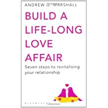 Build a Life-long Love Affair: Seven Steps to Revitalising Your Relationship by Andrew G Marshall (2011-02-07)