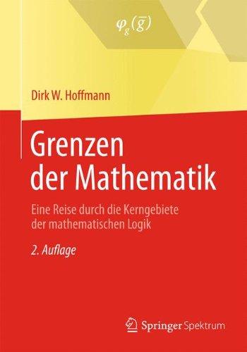 Grenzen der Mathematik: Eine Reise durch die Kerngebiete der mathematischen Logik