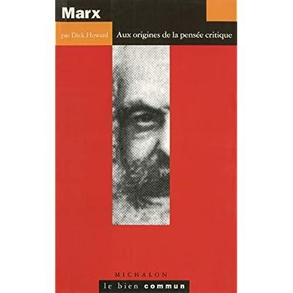Marx : Aux origines de la pensée critique