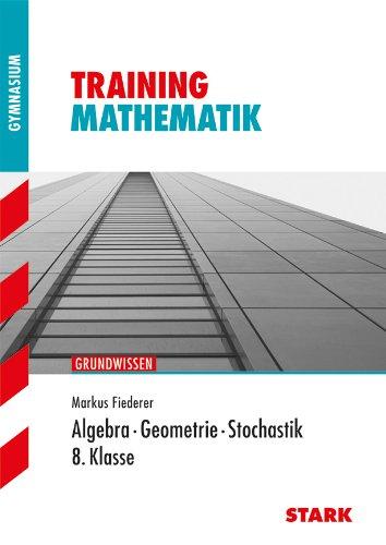 Stark Verlagsgesellschaft Training Mathematik Mittelstufe / Algebra - Geometrie - Stochastik 8. Klasse: Grundwissen. Aufgaben mit Lösungen.
