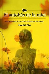El autobús de la miel: Las memorias de una niña salvada por las abejas par Meredith May