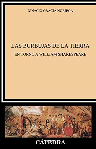 Las burbujas de la tierra: En torno a William Shakespeare (Crítica Y Estudios Literarios) por Ignacio Gracia Noriega