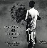 Inventive Paris Clothes, 1909-1939: A Photographic Essay by Irving Penn (1978-05-01)