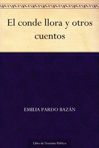 El conde llora y otros cuentos por Emilia Pardo Bazán