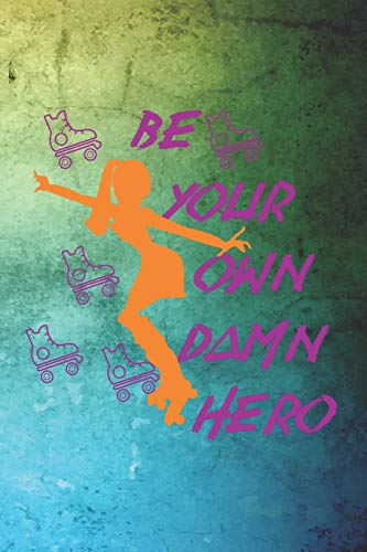 Be Your Own Damn Hero: Roller Derby Notebook Journal Composition Blank Lined Diary Notepad 120 Pages Paperback Green