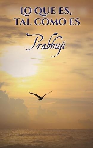 Lo que es, tal como es: Sat-sangas con Prabhuji