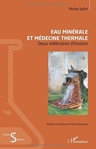 Eau minérale et médecine thermale: Deux millénaires d'histoire