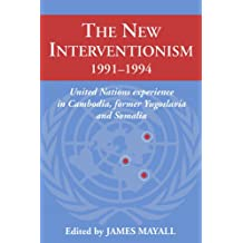 The New Interventionism, 1991-1994: United Nations Experience in Cambodia, Former Yugoslavia and Somalia (LSE Monographs in International Studies)