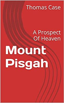 Mount Pisgah: A Prospect Of Heaven (English Edition) di [Case, Thomas]