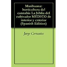 Marihuana: horticultura del cannabis La biblia del cultivador MÉDICO de interior y exterior (Spanish Edition)