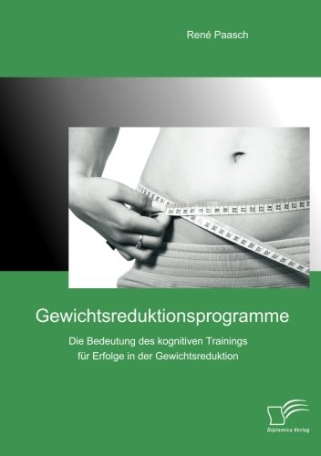 Gewichtsreduktionsprogramme: Die Bedeutung des kognitiven Trainings für Erfolge in der Gewichtsreduktion