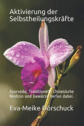 Aktivierung der Selbstheilungskräfte: Ayurveda, Traditionelle Chinesische Medizin und Gewürze helfen dabei.