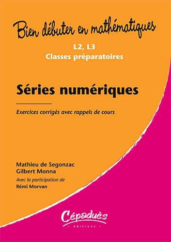 Séries numériques - Exercices corrigés avec rappels de cours- Niveau L2, L3, classes préparatoires-Collection Bien débuter en mathématiques par Mathieu de Segonzac, Gilbert Monna, Rémi Morvan