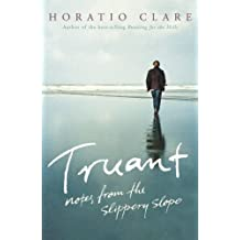 By Horatio Clare Truant: Notes from the Slippery Slope [Paperback]