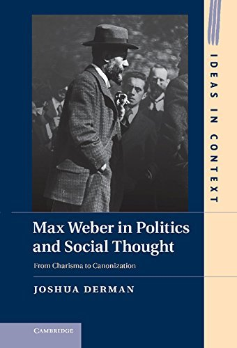 Max Weber in Politics and Social Thought: From Charisma to Canonization (Ideas in Context) by Professor Joshua Derman (2012-10-18)