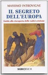 Il segreto dell'Europa. Guida alla riscoperta delle radici cristiane