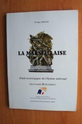 La Marseillaise Glossaire historique : étude sociologique de l'hymne national par Michel Prévot