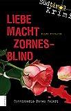 Liebe macht zornesblind : Südtirol-Krimi