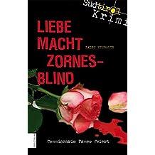 Liebe macht zornesblind : Südtirol-Krimi (Südtirol-Krimi / Commissario Fameo ermittelt)