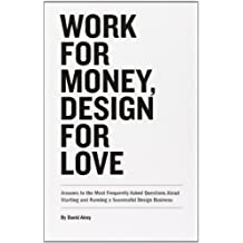 Work for Money, Design for Love: Answers to the Most Frequently Asked Questions About Starting and Running a Successful Design Business (Voices That Matter) by Airey, David (2012) Paperback