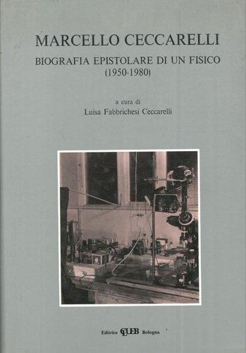 Marcello Ceccarelli. Biografia epistolare di un fisico (1950-1980).