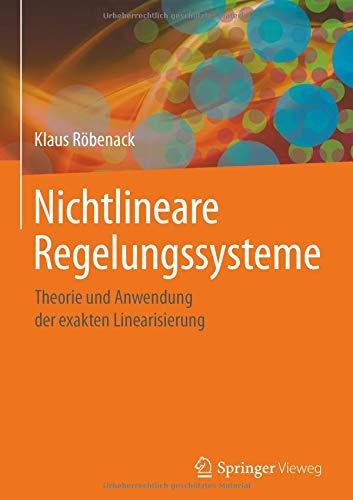 Nichtlineare Regelungssysteme: Theorie und Anwendung der exakten Linearisierung
