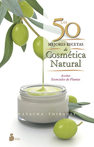 LAS 50 MEJORES RECETAS DE COSMÉTICA NATURAL por NATACHA THIBAULT