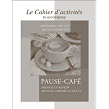 Cahier d'activités to accompany Pause-café 1st edition by Megharbi, Nora, Pellet, St¨¦phanie, Blyth, Carl, Foerster, Sh (2008) Paperback