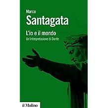 L'io e il mondo: Un'interpretazione di Dante (Biblioteca paperbacks)