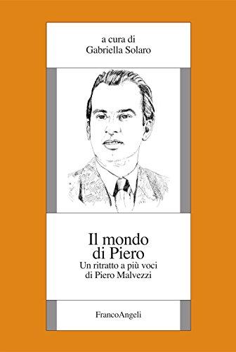 Il mondo di Piero. Un ritratto a pi voci di Piero Malvezzi (Societ, storia e cultura)