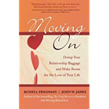 Moving On: Dump Your Relationship Baggage and Make Room for the Love of Your Life by Russell Friedman (2006-08-25)