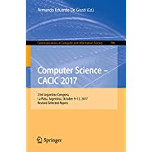 Computer Science – CACIC 2017: 23rd Argentine Congress, La Plata, Argentina, October 9-13, 2017, Revised Selected Papers (Communications in Computer and Information Science)