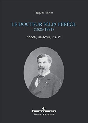 Le docteur Félix Féréol, 1825-1891: Avocat, médecin, artiste par Jacques Poirier