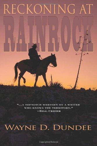 Reckoning at Rainrock by Wayne D. Dundee (2012-05-24)
