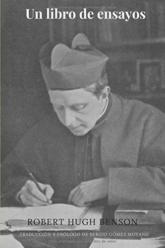 Un libro de ensayos (traducido por Sergio Gómez Moyano): Colección de artículos y conferencias. (Biblioteca de Robert Hugh Benson en castellano)