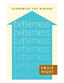 Betterness: Economics for Humans (Kindle Single) by [Haque, Umair]