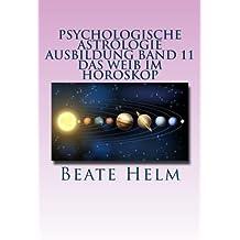 Psychologische Astrologie - Ausbildung Band 11 - Das Weib im Horoskop: Lilith und die Asteroiden Ceres, Pallas Athene, Vesta und Juno