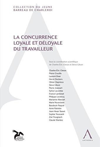 La concurrence loyale et déloyale du travailleur: (Droit belge) (Jeune Barreau de Charleroi)