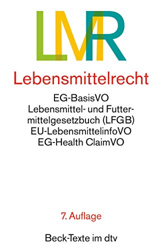 Lebensmittelrecht: EG-Lebensmittel-Basisverordnung, Lebensmittel- und Futtermittelgesetzbuch mit den wichtigsten Durchführungsvorschriften (dtv Beck Texte)
