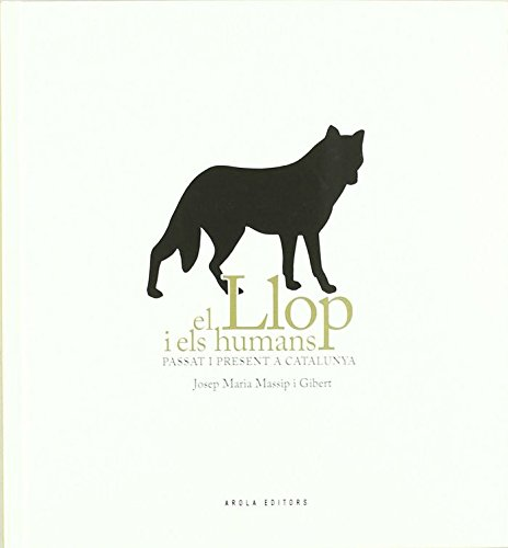 El llop i els humans : passat i present a Catalunya por Josep M. Massip i Gibert