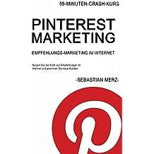 Pinterest-Marketing: Empfehlungs-marketing im Internet: Nutzen Sie die Kraft von Empfehlungen im Internet und gewinnen Sie neue Kunden (59-Minuten-Crash-Kurs 2)