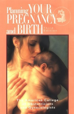 Planning Your Pregnancy and Birth, Third Edition by American College of Obstetricians and Gynecologists (2000-12-31)