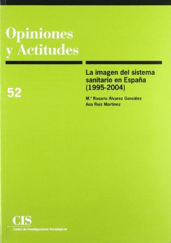 La imagen del sistema sanitario en España (1995-2004) (Opiniones y Actitudes) por M.ª Rosario Álvarez González