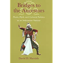 Bridges to the Ancestors: Music, Myth, and Cultural Politics at an Indonesian Festival