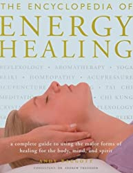 The Encyclopedia of Energy Healing: A Complete Guide to Using the Major Forms of Healing for Body, Mind and Spirit
