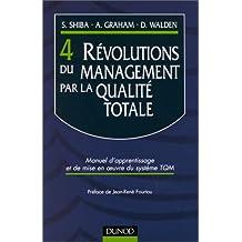 4 révolutions du management par la qualité totale : Manuel d'apprentissage et de mise en oeuvre du système TQM