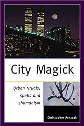 City Magick: Urban Rituals, Spells and Shamanism