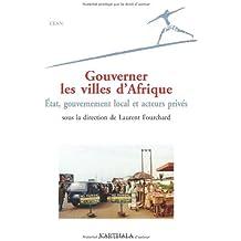 Gouverner les villes d'Afrique : Etat, gouvernement local et acteurs privés